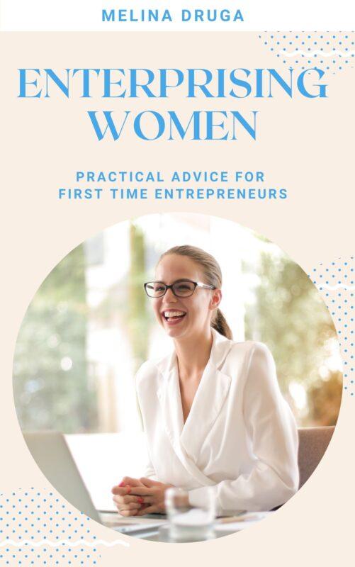 Enterprising Women: Practical Advice for First Time Entrepreneurs